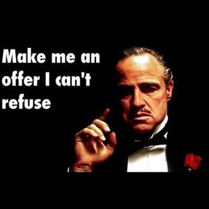 Make me an offer I can't refuse